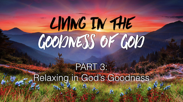 Relaxing in the Goodness of God